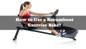 How to use a recumbent exercise bike?
