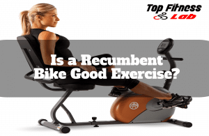 Is a Recumbent Bike Good Exercise