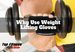 Why Use Weight Lifting Gloves